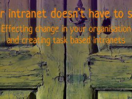 Effecting change in your organisation and creating task based intranets